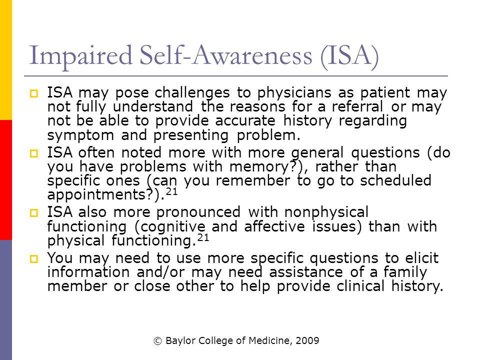 Impaired Self-Awareness (ISA)  ISA may pose challenges to physicians as patient may not fully understand the reasons for a referral or may not be able to provide accurate history regarding symptom and presenting problem.