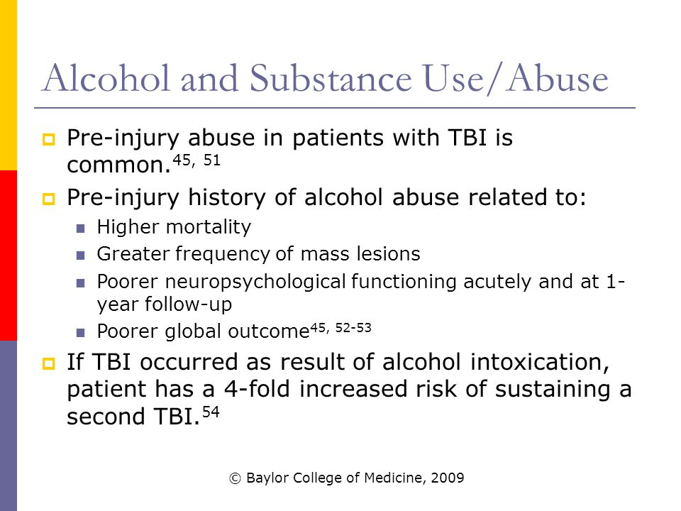 Alcohol and Substance Use/Abuse  Pre-injury abuse in patients with TBI is common.