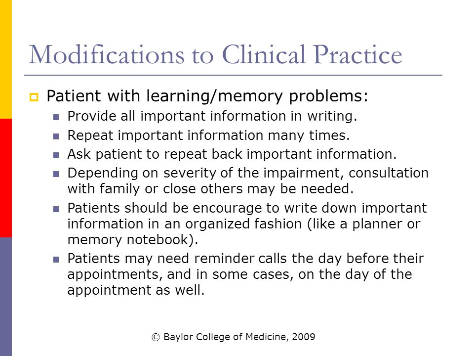 Modifications to Clinical Practice  Patient with learning/memory problems: Provide all important information in writing.