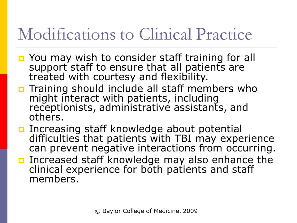 Modifications to Clinical Practice  You may wish to consider staff training for all support staff to ensure that all patients are treated with courtesy and flexibility.
