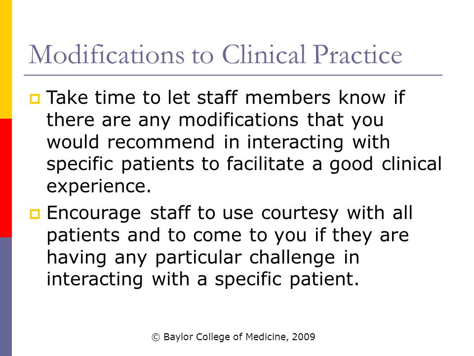 Modifications to Clinical Practice  Take time to let staff members know if there are any modifications that you would recommend in interacting with specific patients to facilitate a good clinical experience.