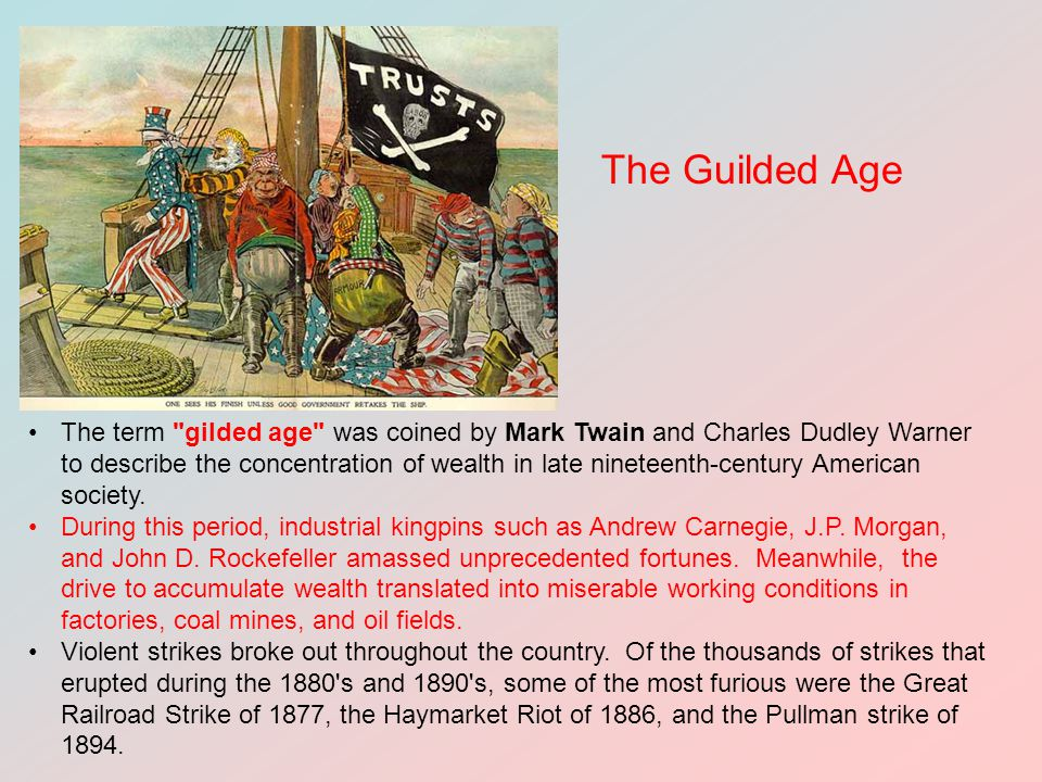 The term gilded age was coined by Mark Twain and Charles Dudley Warner to describe the concentration of wealth in late nineteenth-century American society.