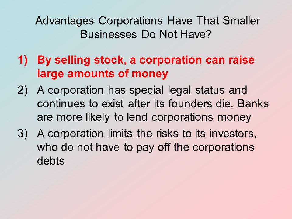 Advantages Corporations Have That Smaller Businesses Do Not Have.