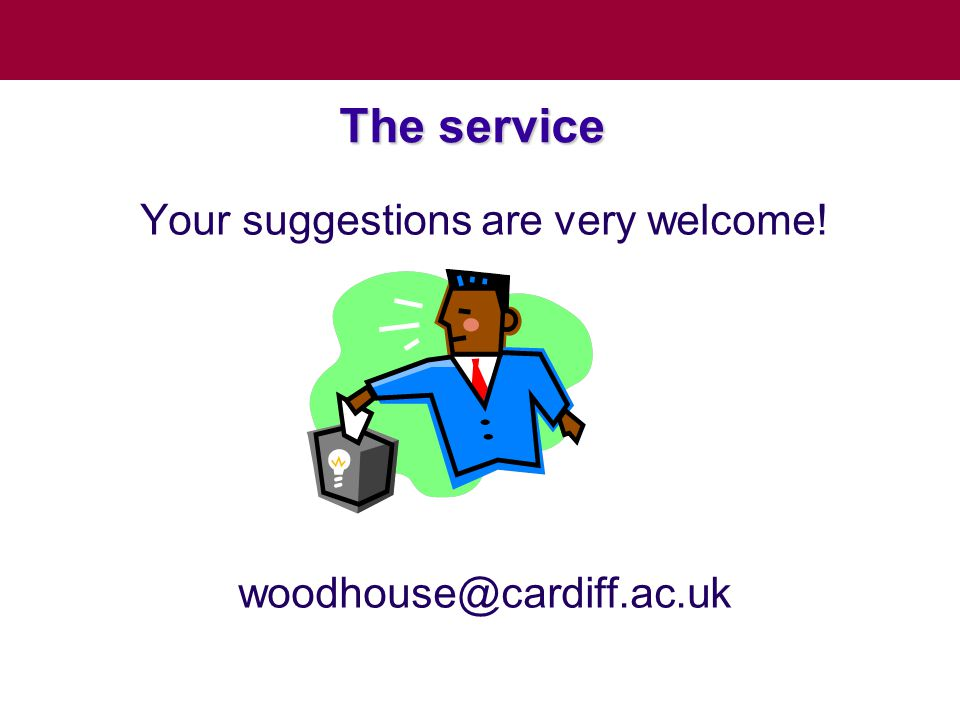 The service Your suggestions are very welcome! woodhouse@cardiff.ac.uk