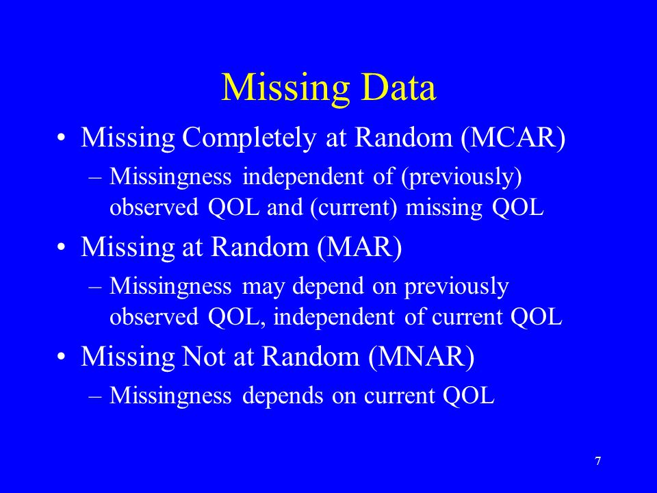 7 Missing Data Missing Completely at Random (MCAR) –Missingness independent of (previously) observed QOL and (current) missing QOL Missing at Random (