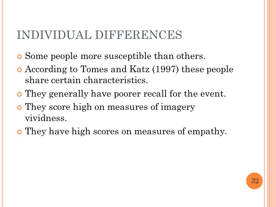 INDIVIDUAL DIFFERENCES Some people more susceptible than others.