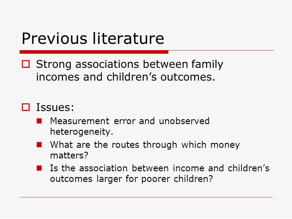 Previous literature  Strong associations between family incomes and children's outcomes.