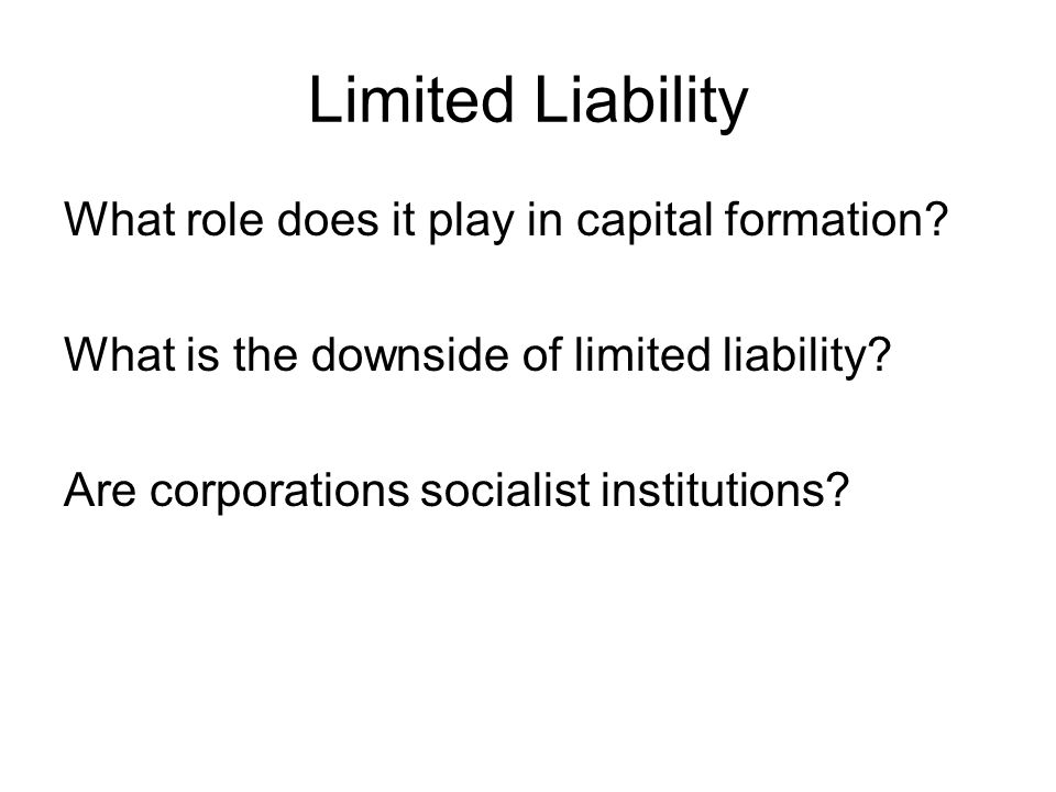 Limited Liability What role does it play in capital formation.
