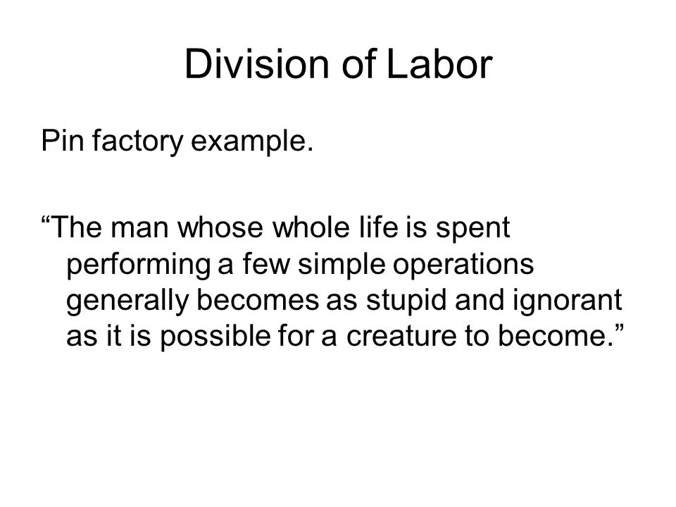 Division of Labor Pin factory example.