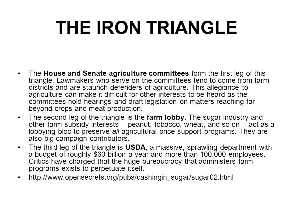 THE IRON TRIANGLE The House and Senate agriculture committees form the first leg of this triangle.