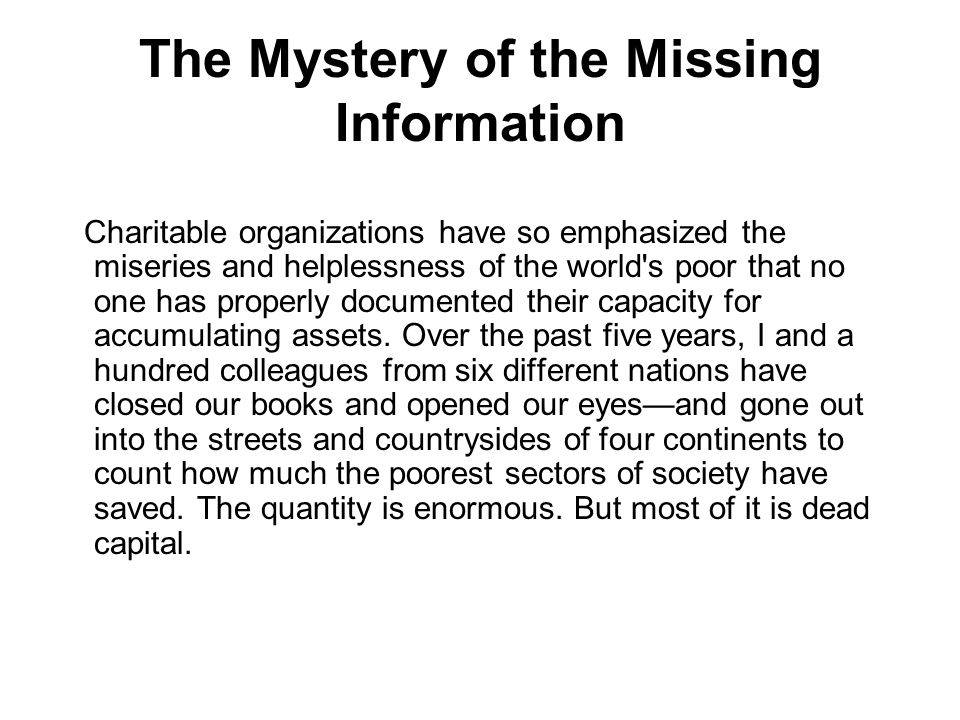 The Mystery of the Missing Information Charitable organizations have so emphasized the miseries and helplessness of the world s poor that no one has properly documented their capacity for accumulating assets.