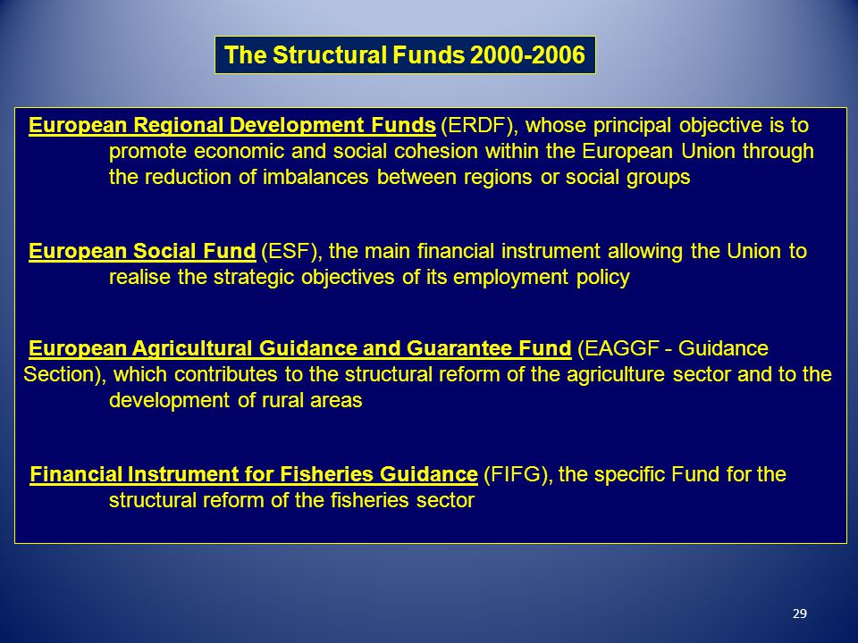 29 The Structural Funds 2000-2006 European Regional Development Funds (ERDF), whose principal objective is to promote economic and social cohesion wit