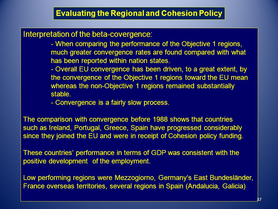 Evaluating the Regional and Cohesion Policy Interpretation of the beta-covergence: - When comparing the performance of the Objective 1 regions, much g