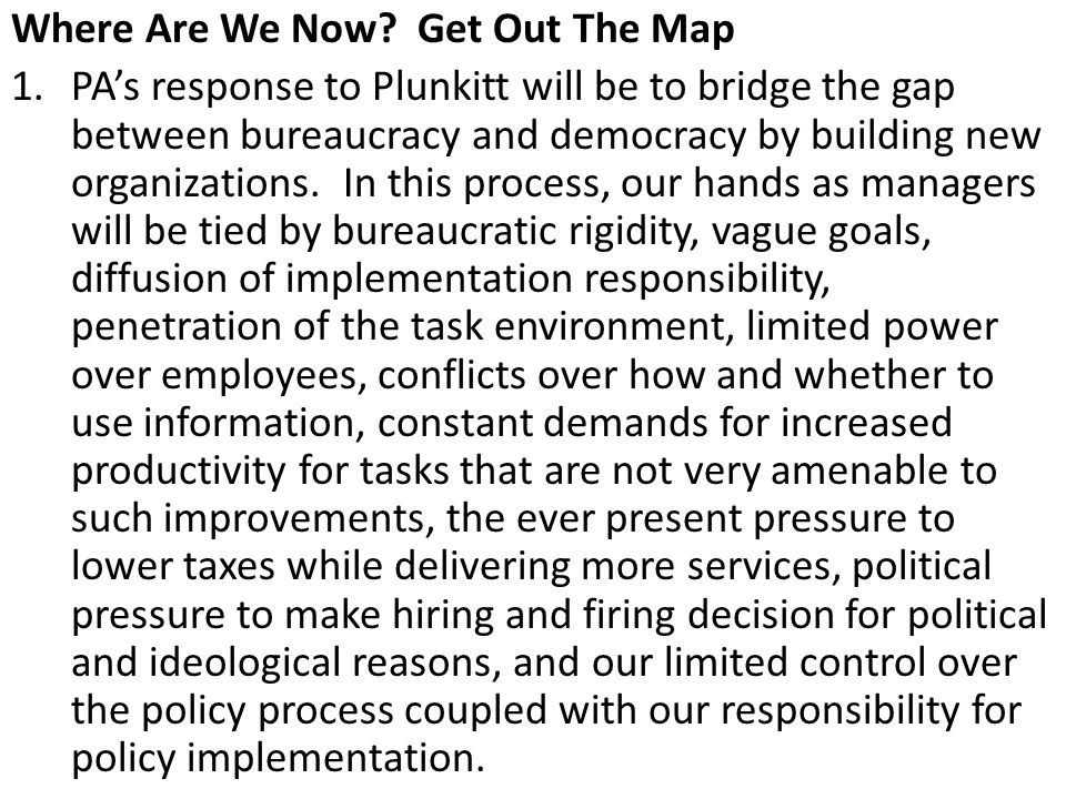 Where Are We Now? Get Out The Map 1.PA's response to Plunkitt will be to bridge the gap between bureaucracy and democracy by building new organization
