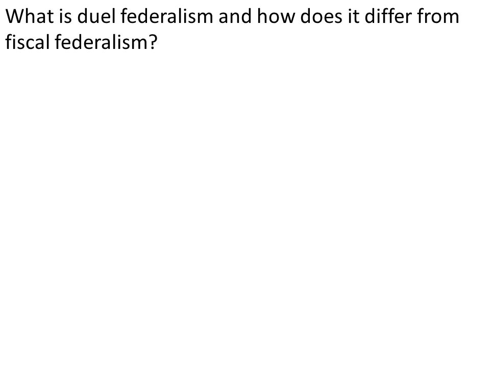 What is duel federalism and how does it differ from fiscal federalism?