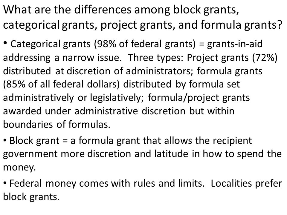 Categorical grants (98% of federal grants) = grants-in-aid addressing a narrow issue.