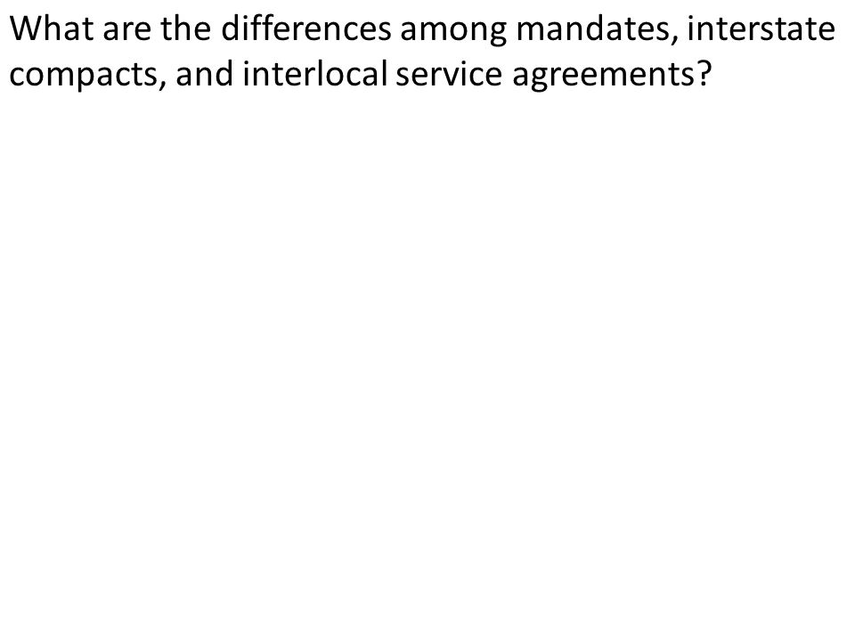 What are the differences among mandates, interstate compacts, and interlocal service agreements