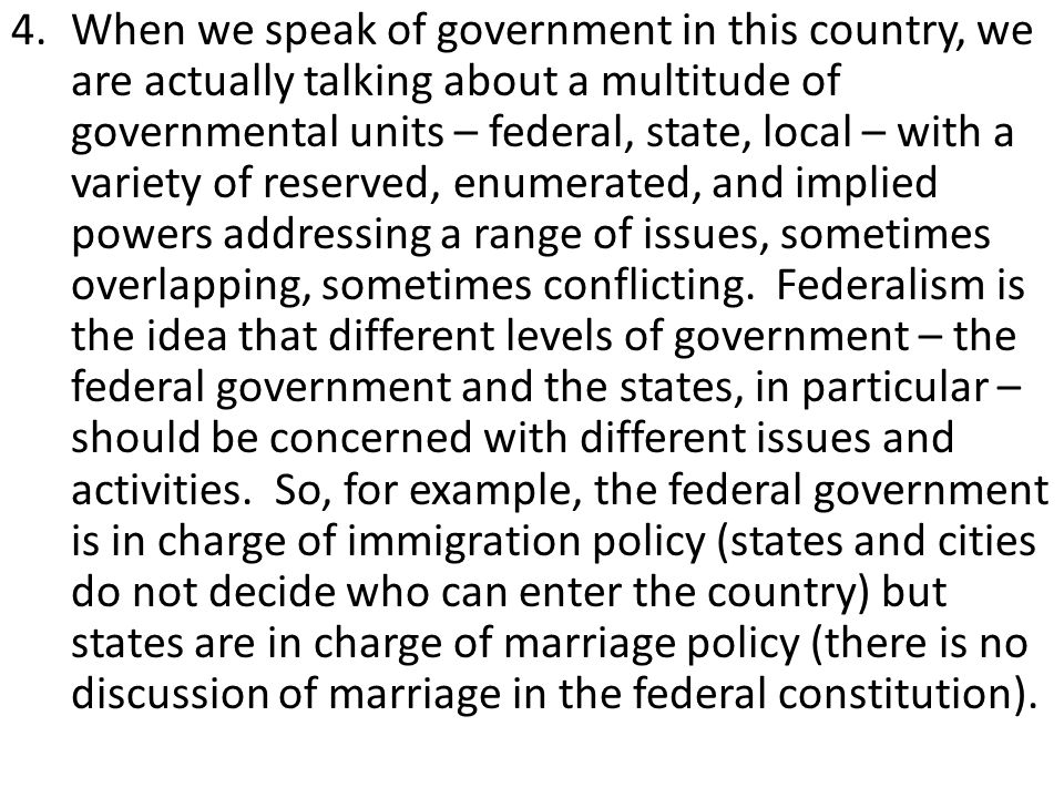 4.When we speak of government in this country, we are actually talking about a multitude of governmental units – federal, state, local – with a variet