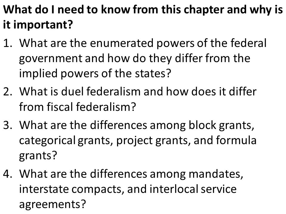 What do I need to know from this chapter and why is it important? 1.What are the enumerated powers of the federal government and how do they differ fr