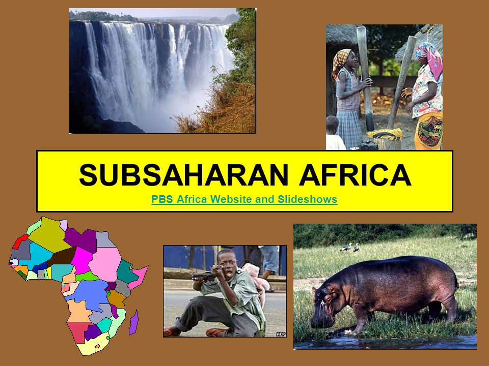 Sub-Saharan Africa Plateau, Waterfall, Savanna, Rainforest, and Desert Poorest continent –Only region to get poorer over last 25 years –World's largest number of displaced people and refugees –Debt crisis Most rural continent, though cities growing very fast –Village life and subsistence agriculture important –Glorious wildlife still exists Legacies of Colonialism –Cash crop economies, ethnic conflict, flawed transport systems Medical Crises, including most HIV/AIDs in world Most of world's remaining Animists –But missionaries spreading Christianity and Islam War and Failed Political Leadership Common –Few successful democracies