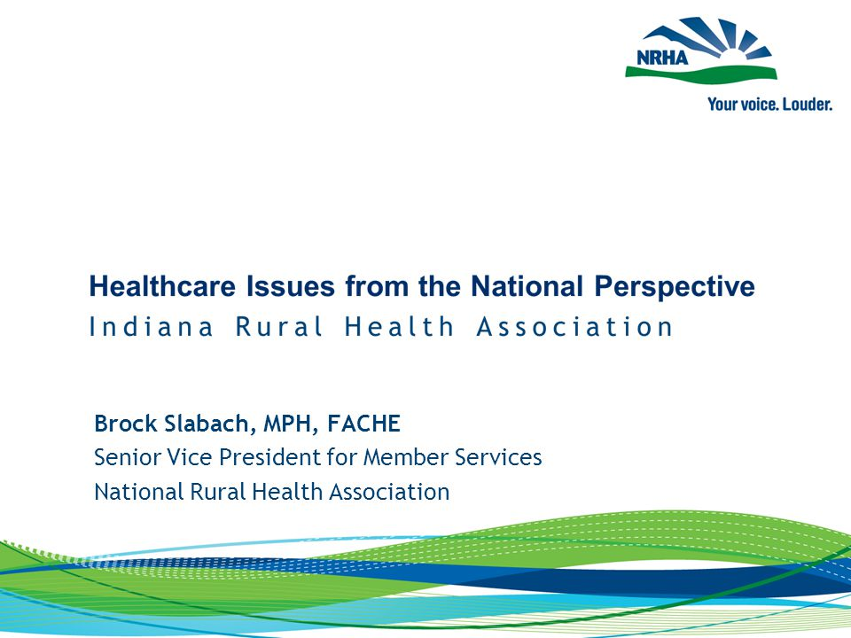Brock Slabach, MPH, FACHE Senior Vice President for Member Services National Rural Health Association
