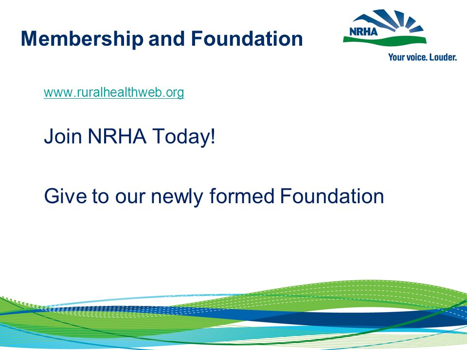 Our Grassroots Effort  NRHA doesn't have a PAC  Website: ruralhealthweb.org  Depends solely on grassroots advocacy  Members have access to: Periodic Washington Updates (webinars): join-grassroots@lists.wisc.edu Rural Health Blog http://blog.ruralhealthweb.org  Join NRHA today at ruralhealthweb.org