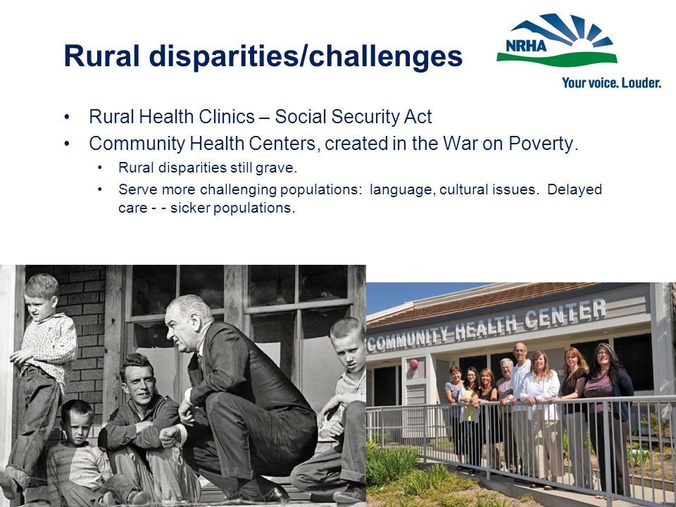 Rural disparities/challenges Rural Health Clinics – Social Security Act Community Health Centers, created in the War on Poverty.