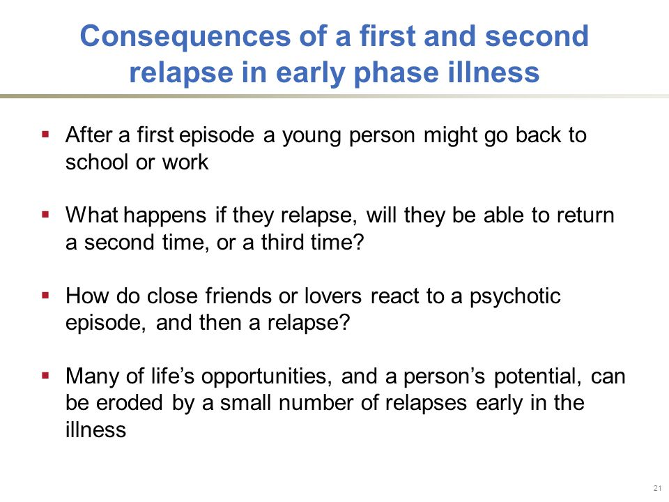 Consequences of a first and second relapse in early phase illness  After a first episode a young person might go back to school or work  What happens if they relapse, will they be able to return a second time, or a third time.