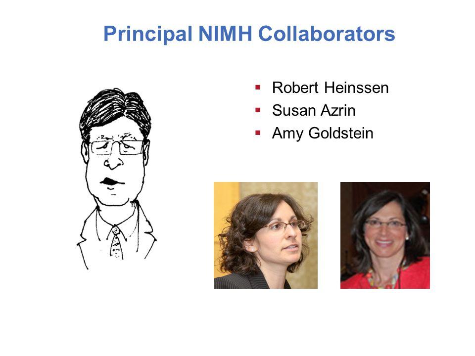 Principal NIMH Collaborators  Robert Heinssen  Susan Azrin  Amy Goldstein