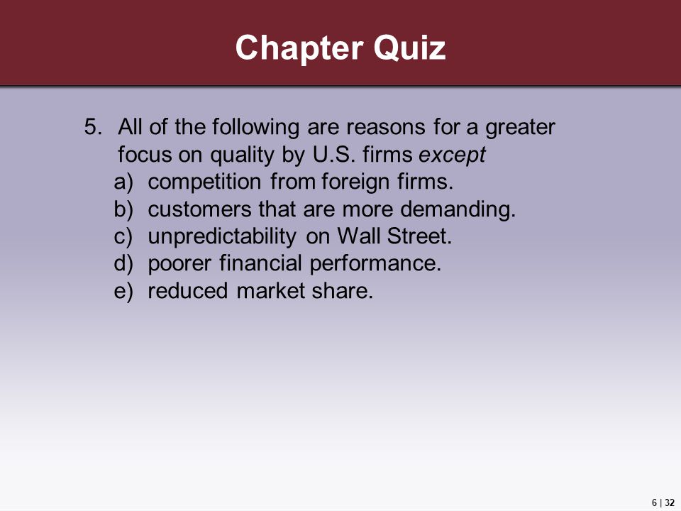 6 | 32 Chapter Quiz 5.All of the following are reasons for a greater focus on quality by U.S.