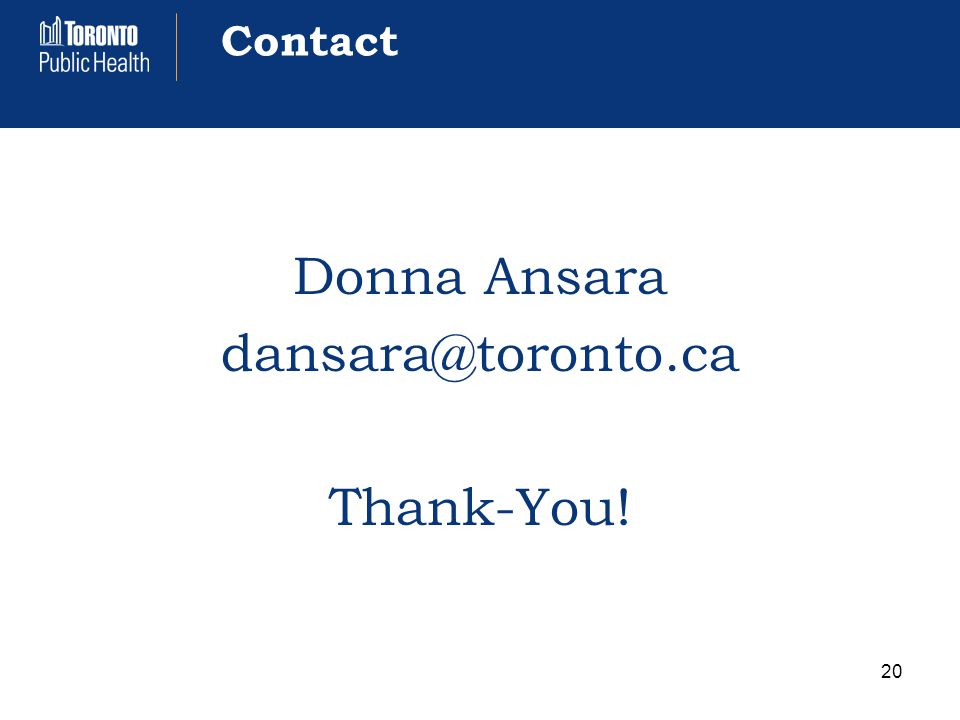 Contact Donna Ansara dansara@toronto.ca Thank-You! 20