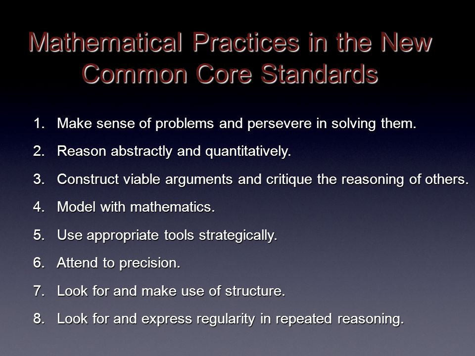 Mathematical Practices in the New Common Core Standards 1.Make sense of problems and persevere in solving them.