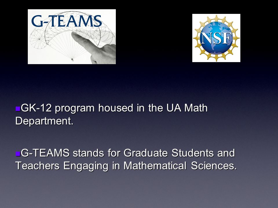 GK-12 program housed in the UA Math Department. GK-12 program housed in the UA Math Department.
