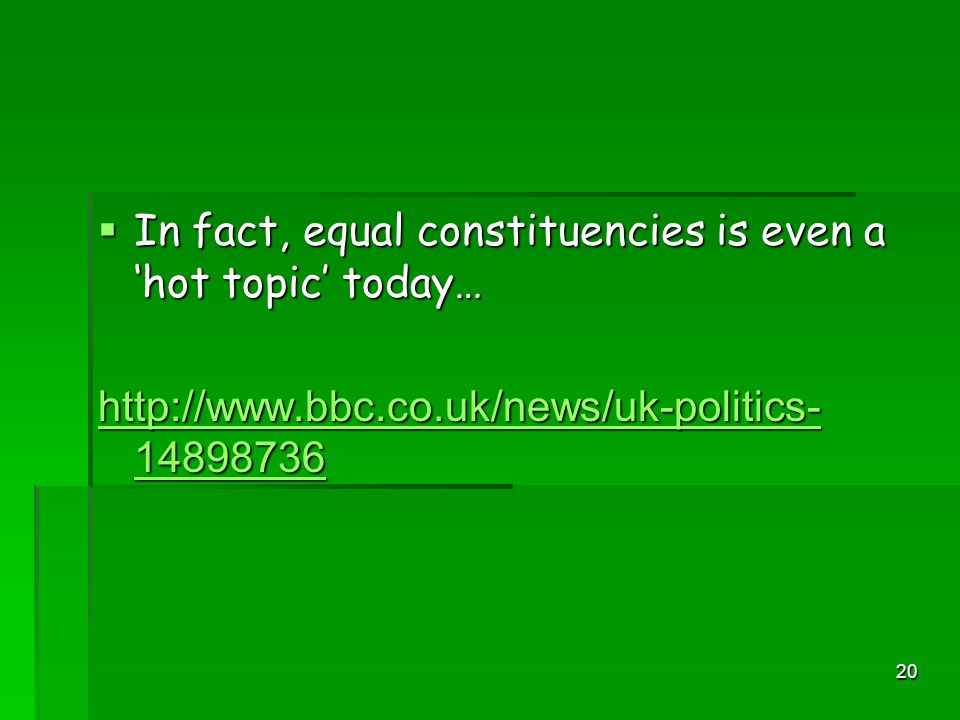 19 Equal Votes - Analysis Equal voting was important to ensure fairness but was a long slow process:  The 1885 Redistribution of Seats Act helped to make all areas roughly an equal size and did give the big industrial cities like Glasgow more voters however serious problems still existed e.g.