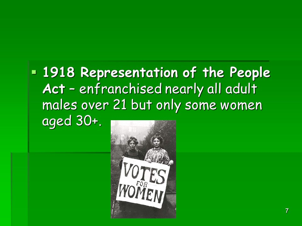 6  1884 Representation of the People Act – enfranchised most working class men.