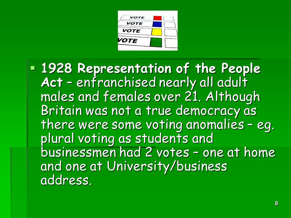 7  1918 Representation of the People Act – enfranchised nearly all adult males over 21 but only some women aged 30+.