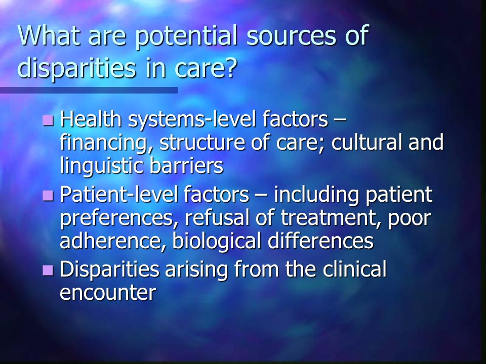 What are potential sources of disparities in care.