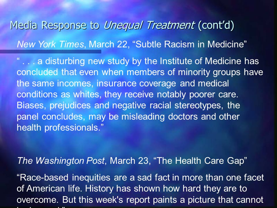 Media Response to Unequal Treatment (cont'd) New York Times, March 22, Subtle Racism in Medicine ...