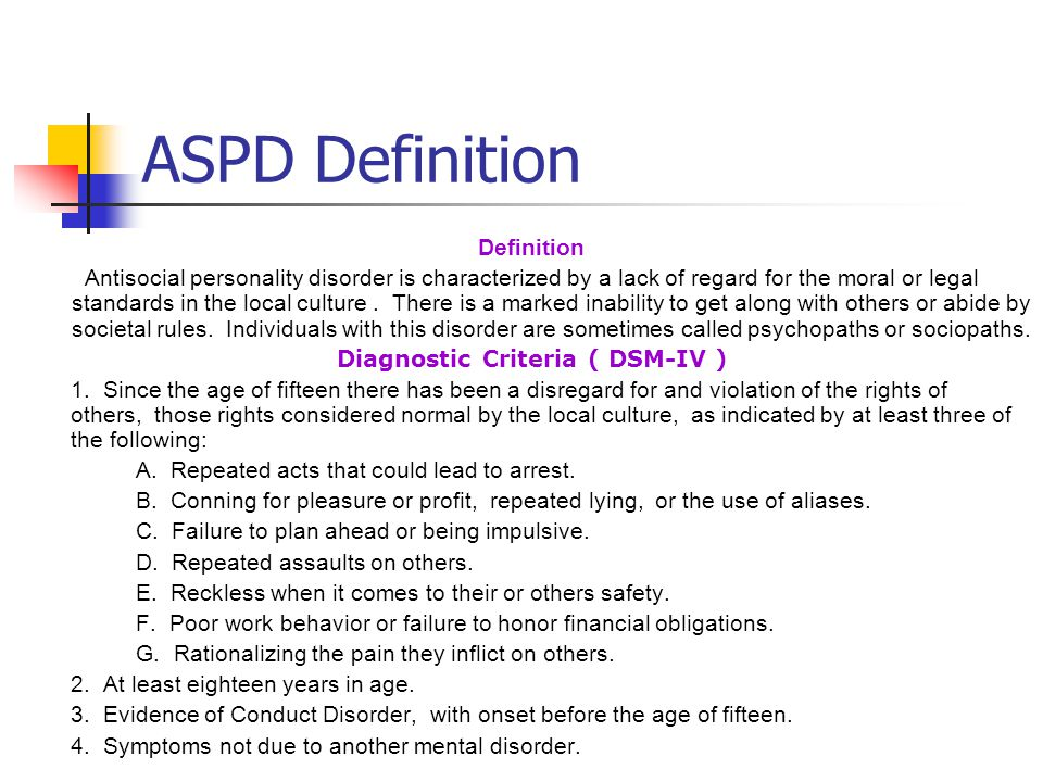 ASPD Definition Definition Antisocial personality disorder is characterized by a lack of regard for the moral or legal standards in the local culture.