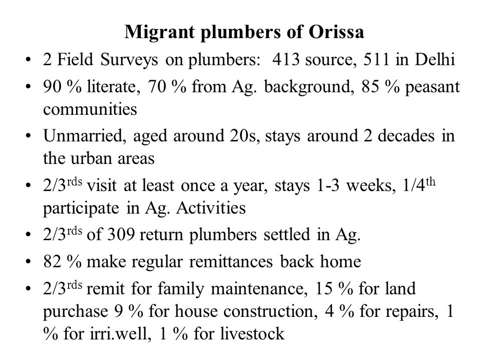 Migrant plumbers of Orissa 2 Field Surveys on plumbers: 413 source, 511 in Delhi 90 % literate, 70 % from Ag.