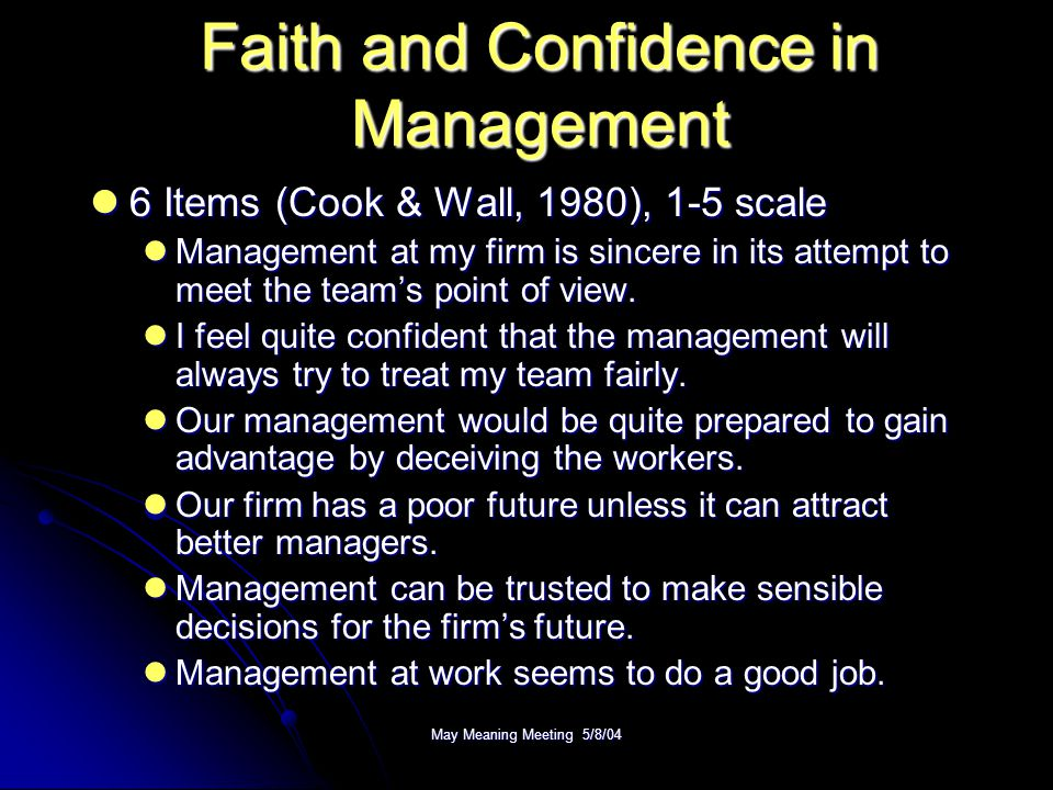 May Meaning Meeting 5/8/04 Faith and Confidence in Management 6 Items (Cook & Wall, 1980), 1-5 scale 6 Items (Cook & Wall, 1980), 1-5 scale Management