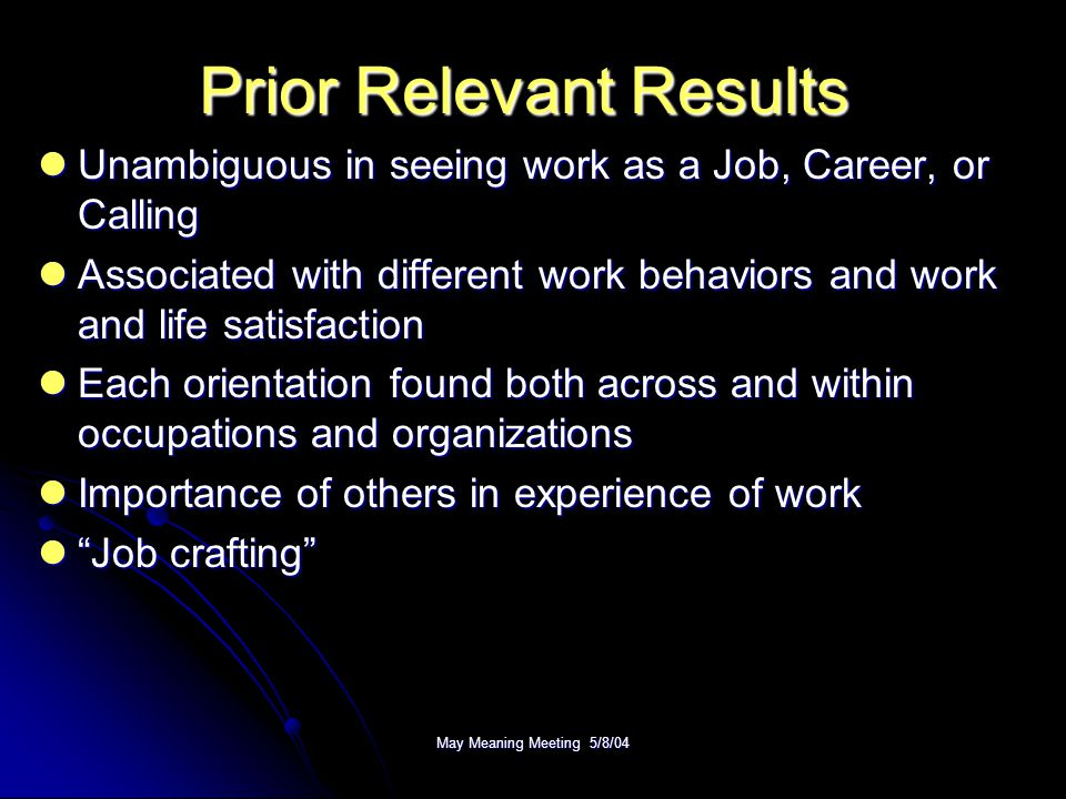 May Meaning Meeting 5/8/04 Prior Relevant Results Unambiguous in seeing work as a Job, Career, or Calling Unambiguous in seeing work as a Job, Career,