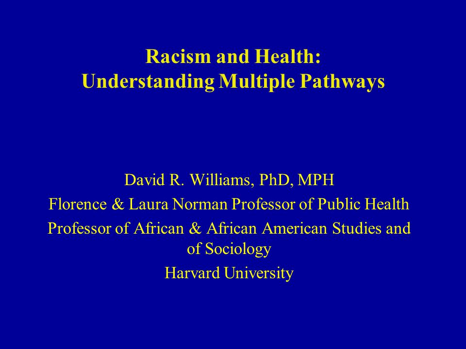 Racism and Health: Understanding Multiple Pathways David R.