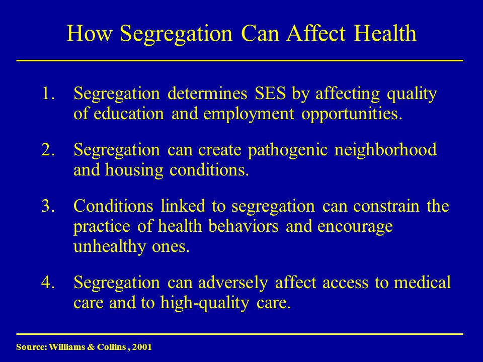 How Segregation Can Affect Health 1.Segregation determines SES by affecting quality of education and employment opportunities.