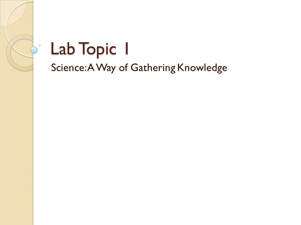 Lab Topic 1 Science: A Way of Gathering Knowledge
