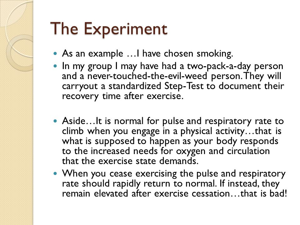 The Experiment As an example …I have chosen smoking.