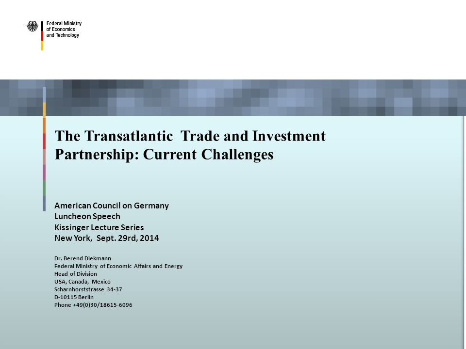 The Transatlantic Trade and Investment Partnership: Current Challenges American Council on Germany Luncheon Speech Kissinger Lecture Series New York, Sept.