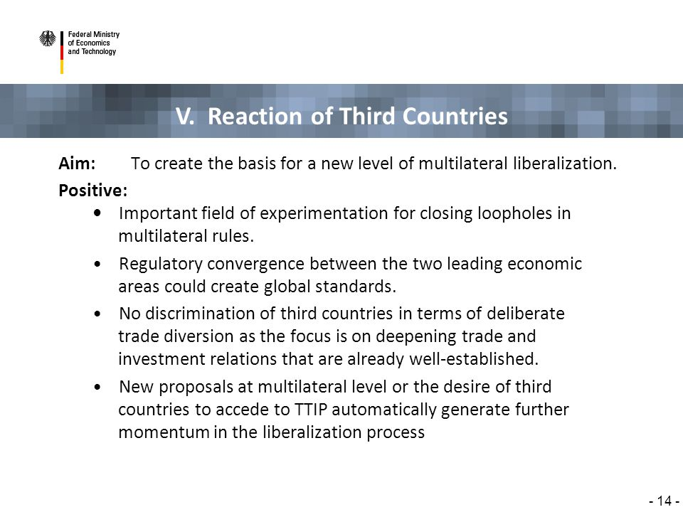V. Reaction of Third Countries - 14 - Aim: To create the basis for a new level of multilateral liberalization. Positive: Important field of experiment