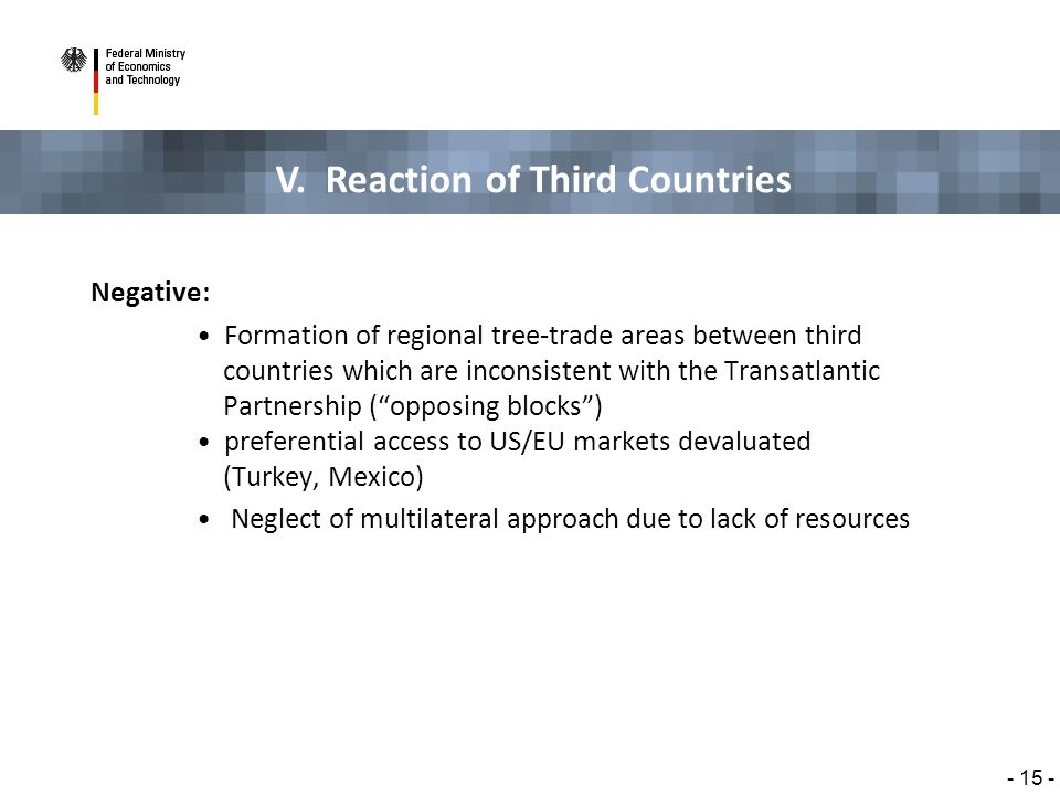 V. Reaction of Third Countries - 15 - Negative: Formation of regional tree-trade areas between third countries which are inconsistent with the Transat