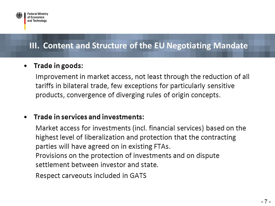 III. Content and Structure of the EU Negotiating Mandate - 7 - Trade in goods: Improvement in market access, not least through the reduction of all ta